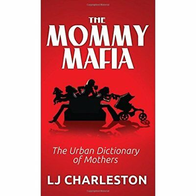The Mommy Mafia: The Urban Dictionary of Mothers - Hardcover NEW Lj Charleston (