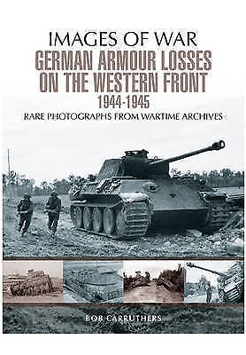 German Armour Losses on the Western Front from 1944 - 1945 (Images of War) by Ca