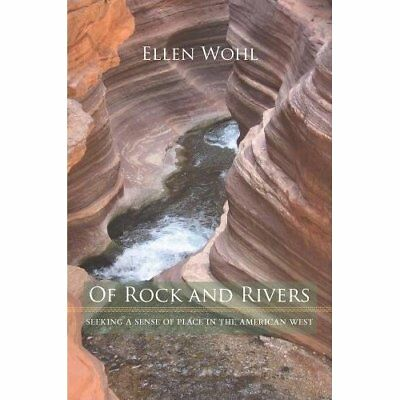 Of Rock and Rivers: Seeking a Sense of Place in the Ame - Hardcover NEW Wohl, E