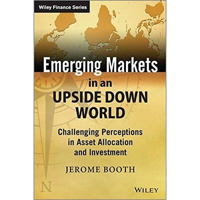 Emerging Markets in an Upside Down World: Challenging P - Hardcover NEW Jerome B