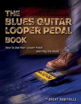The Blues Guitar Looper Pedal Book: How to Use Your Looper Pedal and Play the Bl
