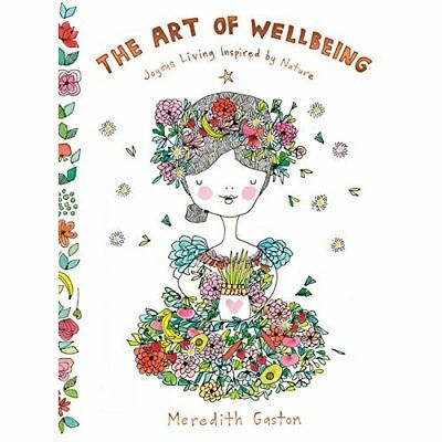 The Art of Wellbeing: Joyous living inspired by nature  - Hardback NEW Gaston, M