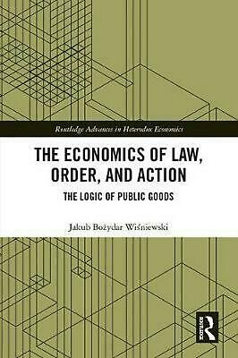 Economics of Law, Order, and Action: The Logic of Public Goods by Jakub Bozydar