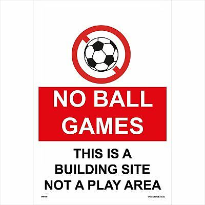 PR100 Prohibition Sign NO BALL GAMES, THIS IS A BUILDING SITE NOT A PLAY AREA x