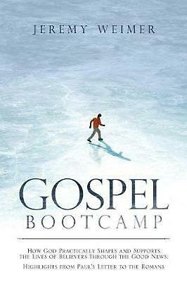 Gospel Bootcamp: How God Practically Shapes and Supports the Lives of Believers
