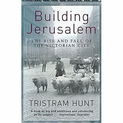 Building Jerusalem: The Rise and Fall of the Victorian  - Paperback NEW Hunt, Tr