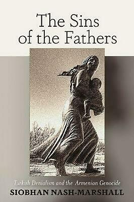 Sins of the Fathers: Turkish Denialism and the Armenian Genocide by Siobhan Nash