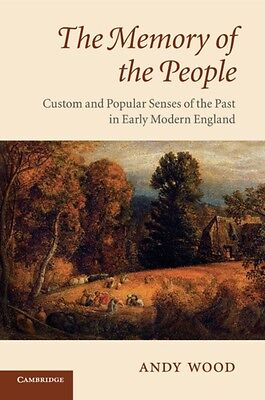 The Memory of the People: Custom and Popular Senses of the Past in Early Modern.