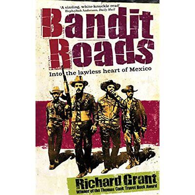Bandit Roads: Into the Lawless Heart of Mexico - Paperback NEW Grant, Richard 20