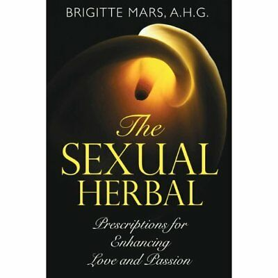 The Sexual Herbal: Prescriptions for Enhancing Love and - Paperback NEW Mars, Br