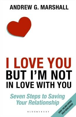 I Love You but I'm Not in Love with You: Seven Steps to Saving Yo...