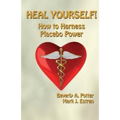 Heal Yourself!: How to Harness Placebo Power - Paperback NEW Beverly Potter  201