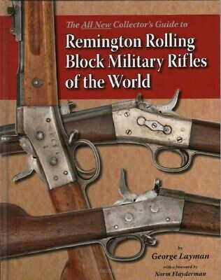 All New Collectors Guide to Remington Rolling Block Military Rifles of the World