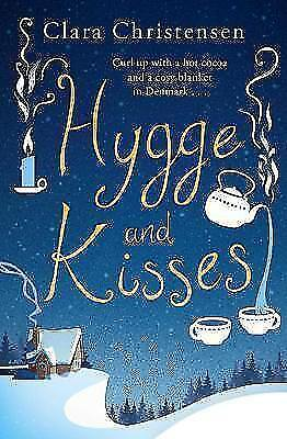 Hygge and Kisses: The first warm, cosy and romantic hygge novel!, Christensen, C
