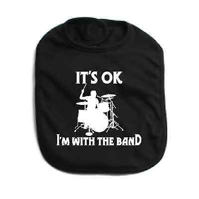 It's Ok I'm With The Band Drums - Drummer - Band-  Baby Bib Color Choice New