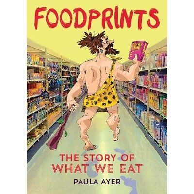 Foodprints: The Story of What We Eat - Paperback NEW Paula Ayer (Aut 2015-04