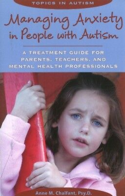 Managing Anxiety in People with Autism: A Treatment Guide for Par...