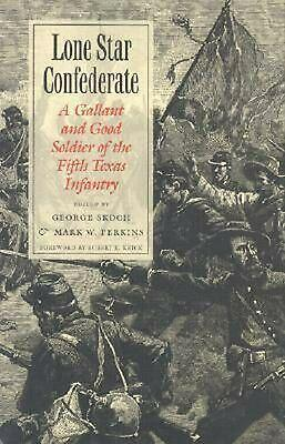 Lone Star Confederate: A Gallant and Good Soldier of the 5th Texas Infantry: A G