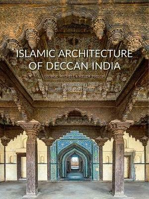 Islamic Architecture of Deccan India: 14th to 18th Centuries by George Michell H