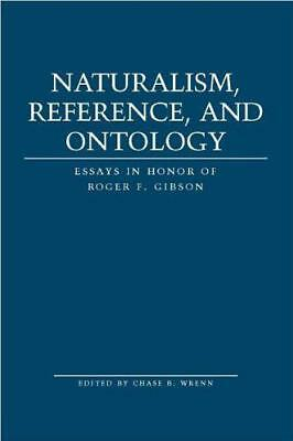 Naturalism, Reference and Ontology: Essays in Honor of Roger F. Gibson by  | Har