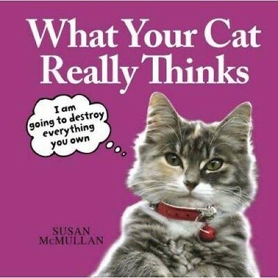 What Your Cat Really Thinks  - - - by Susan McMullan