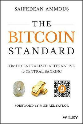 Bitcoin Standard: The Decentralized Alternative to Central Banking by Saifedean