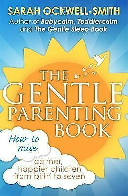 The Gentle Parenting Book: How to raise calmer, happier children from birth to s