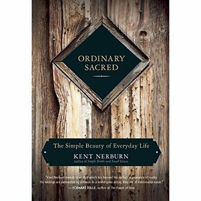 Ordinary Sacred: The Simple Beauty of Everyday Life - Paperback NEW Kent Nerburn