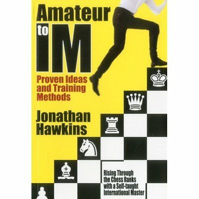 Amateur to IM: Proven Ideas and Training Methods - Paperback NEW Hawkins, Jonath