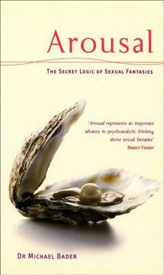 Arousal: The Secret Logic Of Sexual Fantasies by Dr Michae Bader   Paperback Boo
