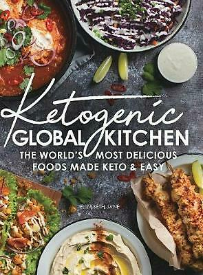 Ketogenic Global Kitchen: The World's Most Delicious Foods Made Keto & Easy by E