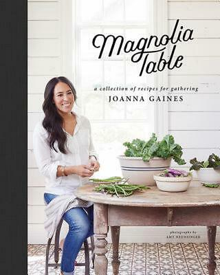 Magnolia Table: A Collection of Recipes for Gathering by Joanna Gaines Hardcover