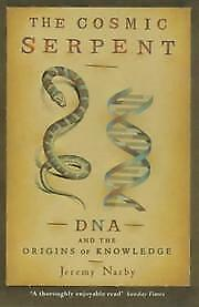 Cosmic Serpent: DNA and the Origins of Knowledge, Narby, Jeremy, New Book