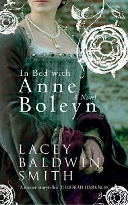 In Bed with Anne Boleyn a Novel by Baldwin-Smith, Lacey   Paperback Book   97814