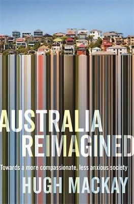 NEW Australia Reimagined By Hugh Mackay Paperback Free Shipping