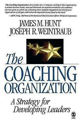 The Coaching Organization: A Strategy for Developing Leaders by James M. Hunt (E
