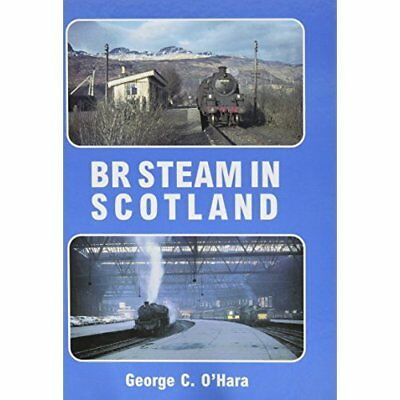 Br Steam in Scotland - Hardcover NEW George C Ohara  21 Oct. 2013