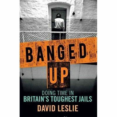 Banged Up - Doing Time in Britain's Toughest Jails by David Leslie