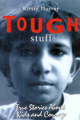 Tough Stuff: True Stories About Kids and Courage, Murray, Kirsty, Very Good Book