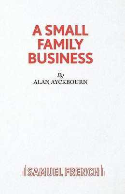 A Small Family Business - A Play (Acting Edition), Ayckbourn, Alan, Good Conditi
