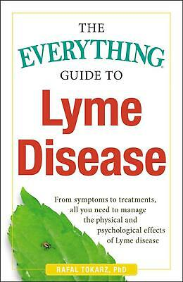 The Everything Guide To Lyme Disease: From Symptoms to Treatments, All You Need
