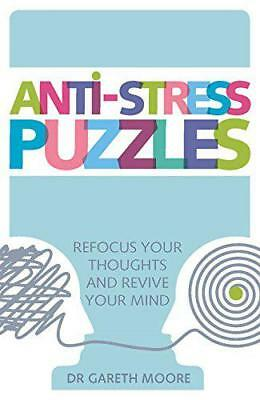 Anti-Stress Puzzles: Refocus Your Thoughts and Revive Your Mind by Gareth Moore,