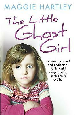 The Little Ghost Girl: Abused Starved and Neglec, Hartley, Maggie, New
