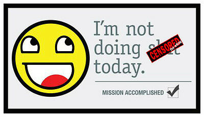 Fridge Magnet: I'm Not Doing S*** Today. MISSION ACCOMPLISHED. (Smiley Face)
