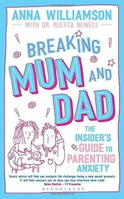 Breaking Mum and Dad: The Insider's Guide to Parenting Anxiety (PB) 1472953355