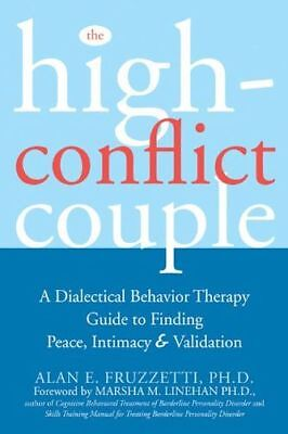The High-Conflict Couple: A Dialectical Behaviour Therapy Guide (PB) 157224450X