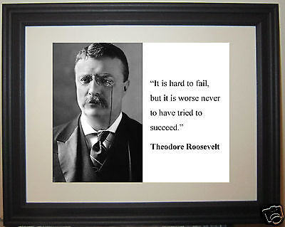 "Theodore Teddy Roosevelt "" hard to fail"" Quote Framed Photo Picture #hm2"