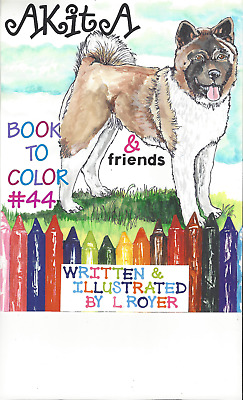 Akita & Friends Art Coloring Book By Artist  L Royer  Autographed #44 Brand New