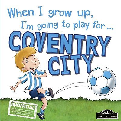 When I Grow Up I'm Going to Play for Coventry by Gemma Cary