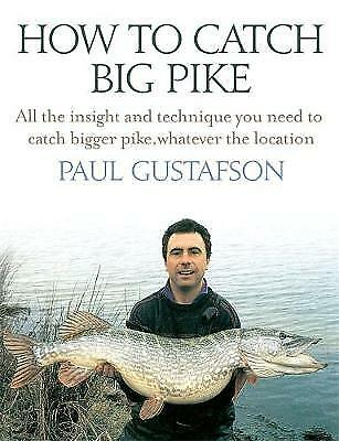 How To Catch Big Pike: All the insight and technique you need to catch bigger p